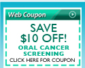 Web Coupon Save $10 Off Oral Cancer Screening